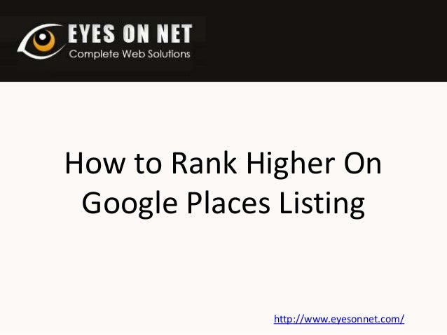 How to Rank Higher On Google Places Listing  http://www.eyesonnet.com/