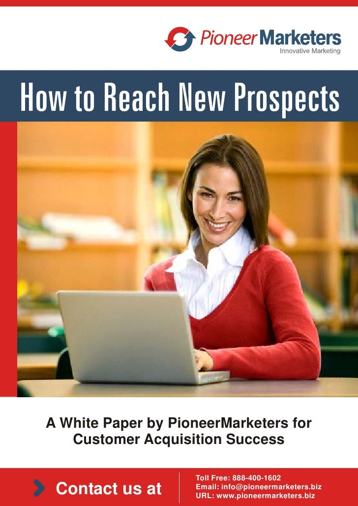 A White Paper by PioneerMarketers for   Customer Acquisition Success                    Toll Free: 888-400-1602 Contact us...