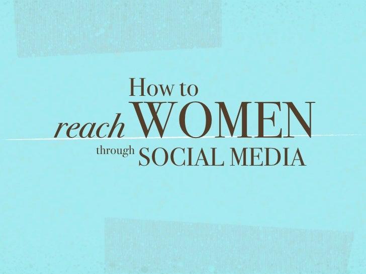 How toreach WOMEN through           SOCIAL MEDIA