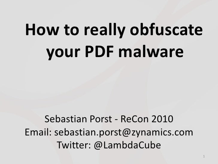 How to really obfuscate   your PDF malware      Sebastian Porst - ReCon 2010 Email: sebastian.porst@zynamics.com         T...
