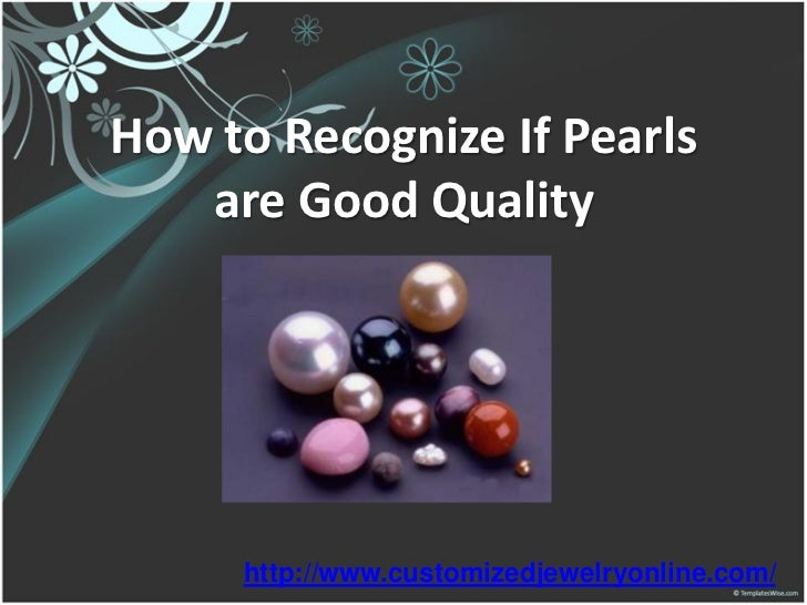 How to Recognize If Pearls   are Good Quality     http://www.customizedjewelryonline.com/