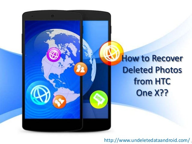 How to Recover Deleted Photos from HTC One X??  http://www.undeletedataandroid.com/