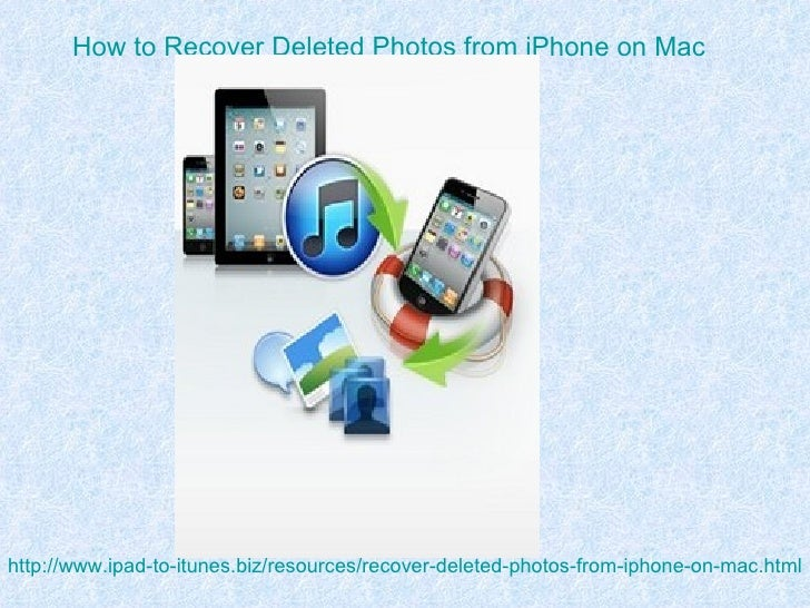 How to Recover Deleted Photos from iPhone on Machttp://www.ipad-to-itunes.biz/resources/recover-deleted-photos-from-iphone...
