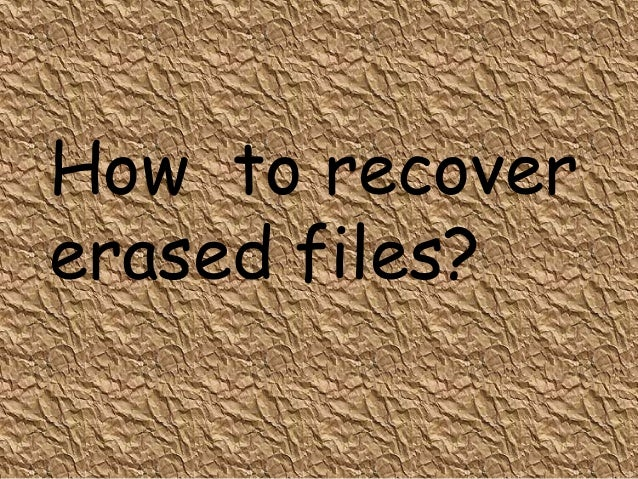 How to recovererased files?