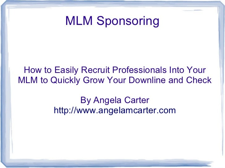 MLM Sponsoring How to Easily Recruit Professionals Into YourMLM to Quickly Grow Your Downline and Check                By ...