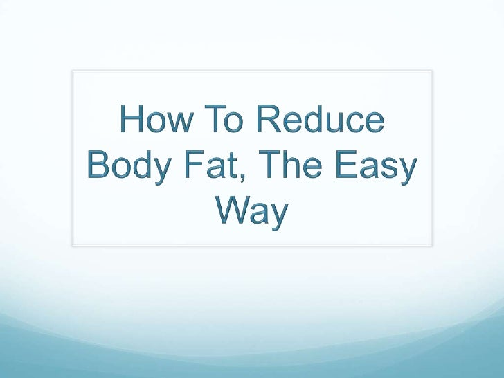 How To Reduce Body Fat We live in a culture that loves food, sometimes maybe  too much, and thats when we see our tummy g...