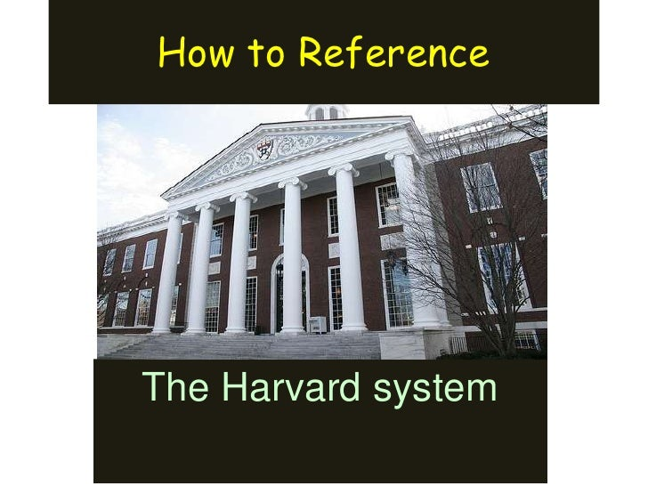 How to Reference<br />The Harvard system<br />
