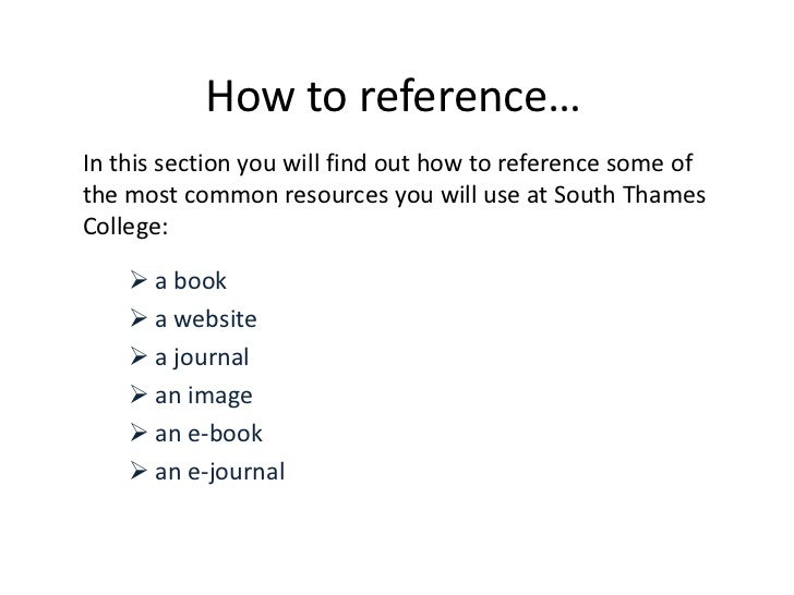 How to reference…<br />In this section you will find out how to reference some of the most common resources you will use a...