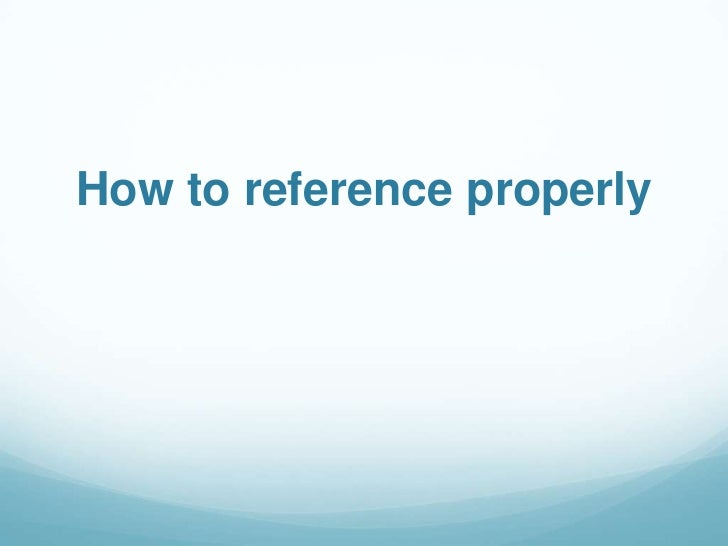 How to reference properly<br />