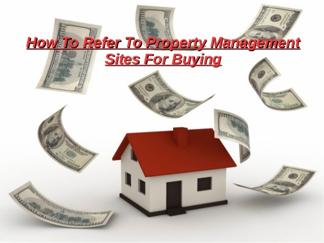 How To Refer To Property ManagementHow To Refer To Property Management Sites For BuyingSites For Buying