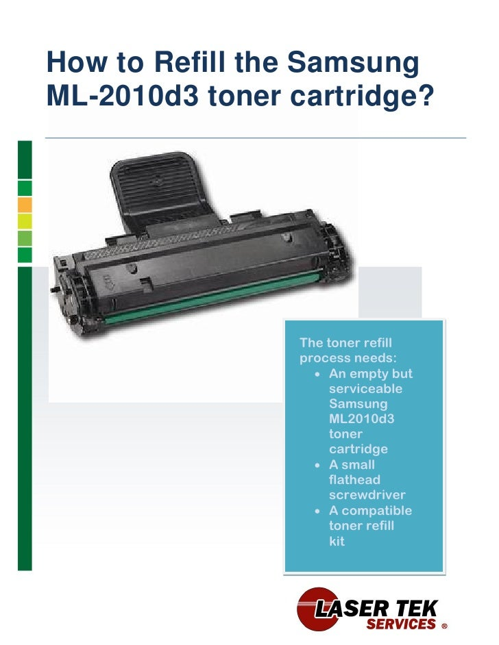 How to Refill the SamsungML-2010d3 toner cartridge?                The toner refill                process needs:         ...