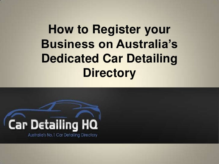 How to Register yourBusiness on Australia'sDedicated Car Detailing      Directory