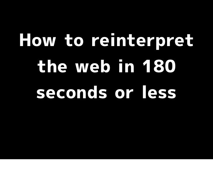 How To Reinterpret The Web In 180 Seconds