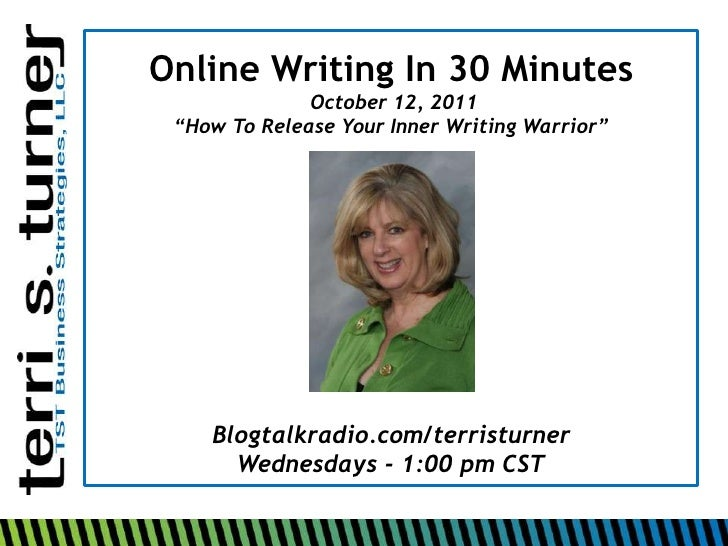 "Online Writing In 30 Minutes              October 12, 2011 ""How To Release Your Inner Writing Warrior""    Blogtalkradio.co..."