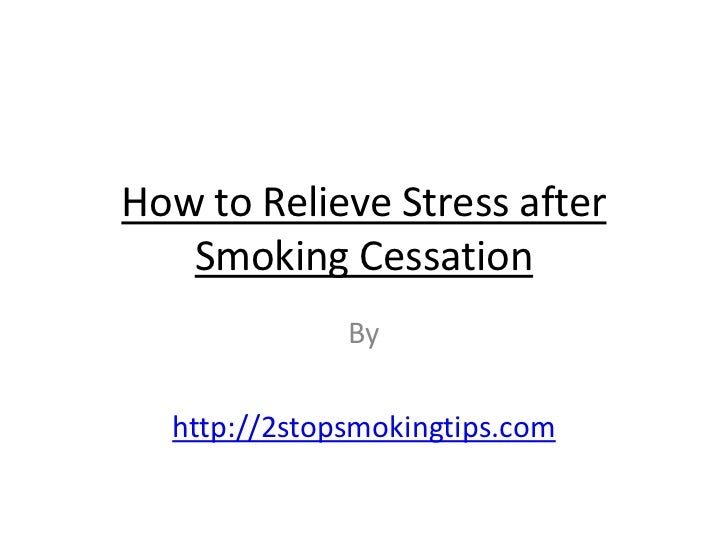 How to Relieve Stress after   Smoking Cessation              By  http://2stopsmokingtips.com