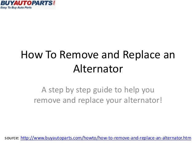 How To Remove and Replace an Alternator A step by step guide to help you remove and replace your alternator! source: http:...