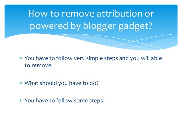 How to remove attribution or powered by blogger.