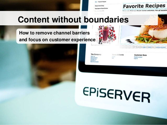Content without boundariesHow to remove channel barriersand focus on customer experience