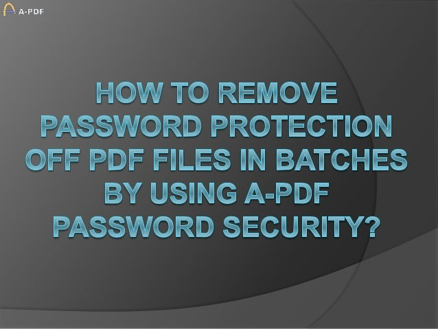 Question:  I added password to protect my PDF files, but now I want to remove the password security from these PDF files....