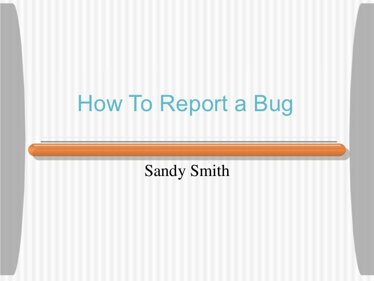 How To Report a Bug Sandy Smith