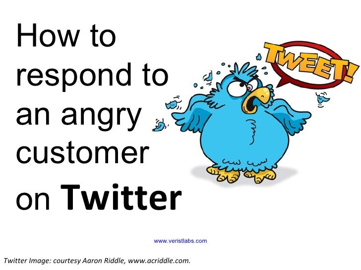 How to respond to an angry customer  on  Twitter www.veristlabs.com Twitter Image: courtesy Aaron Riddle, www.acriddle.com.