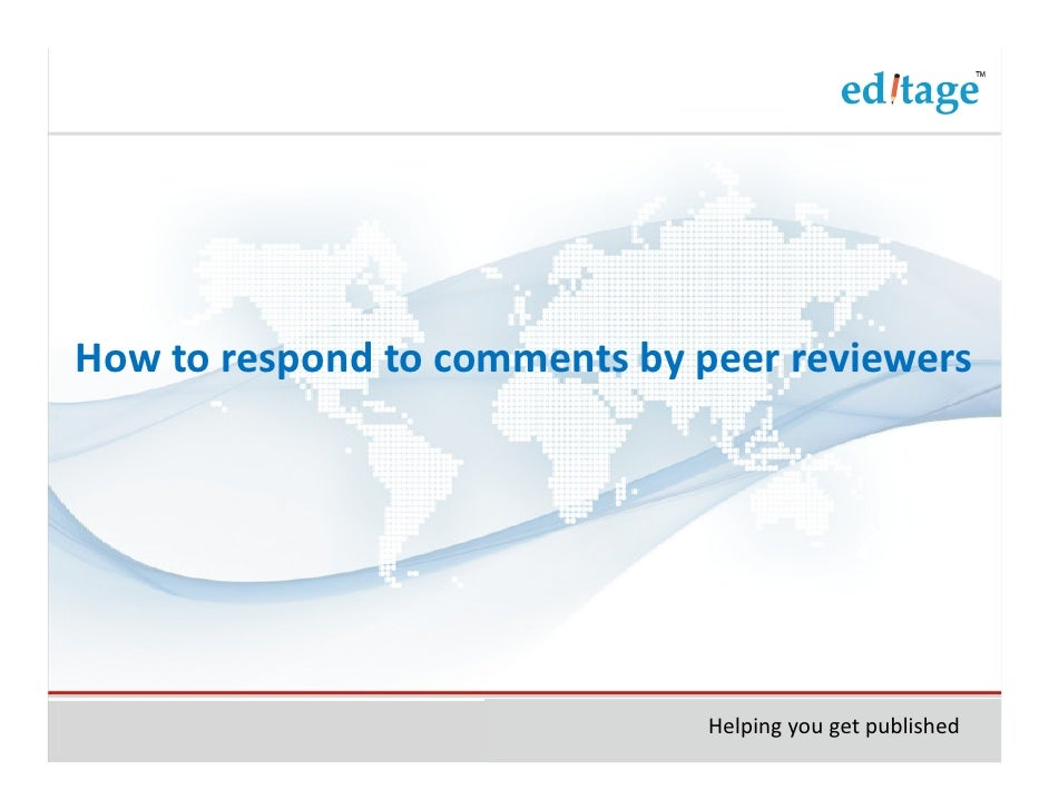 How to respond to comments by peer reviewers                               Helping you get published