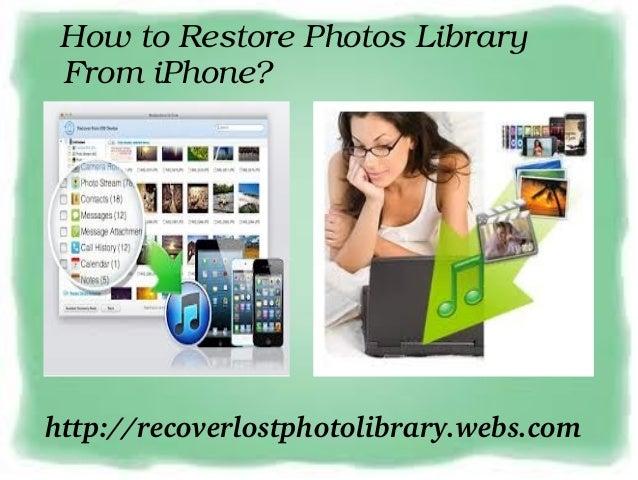 HowtoRestorePhotosLibrary FromiPhone?http://recoverlostphotolibrary.webs.com