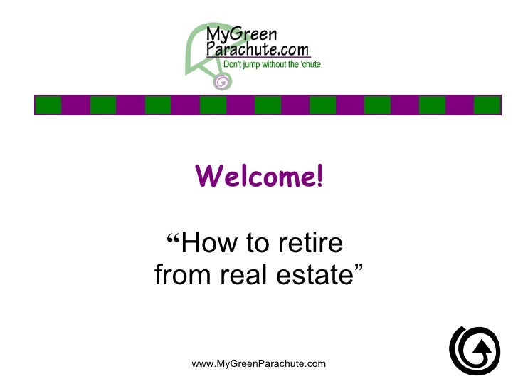 """Welcome! """" How to retire  from real estate"""" www.MyGreenParachute.com"""