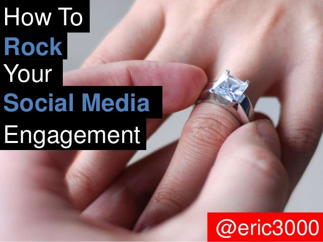 How To Rock Your Social Media Engagement  @eric3000  @eric3000