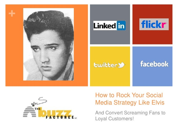 How to Rock Your Social Media Strategy Like Elvis<br />And Convert Screaming Fans to Loyal Customers!<br />
