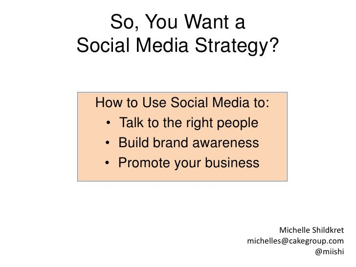 So, You Want a Social Media Strategy?<br />How to Use Social Media to:<br />Talk to the right people<br />Build brand awar...