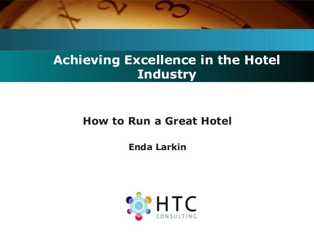 Achieving Excellence in the Hotel Industry How to Run a Great Hotel Enda Larkin