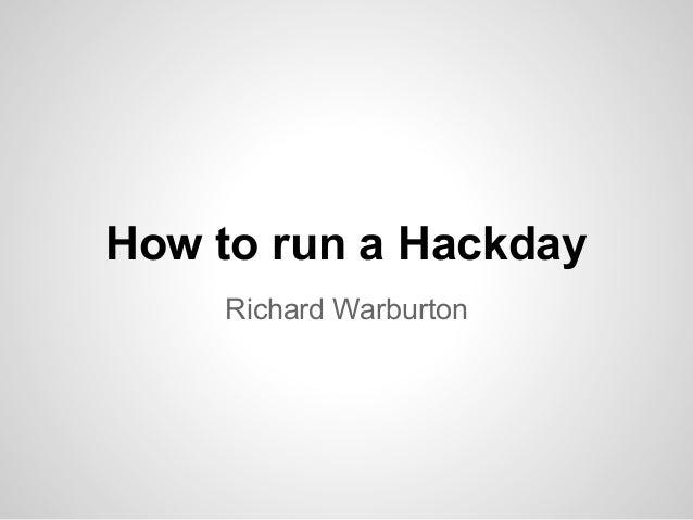 How to run a Hackday    Richard Warburton