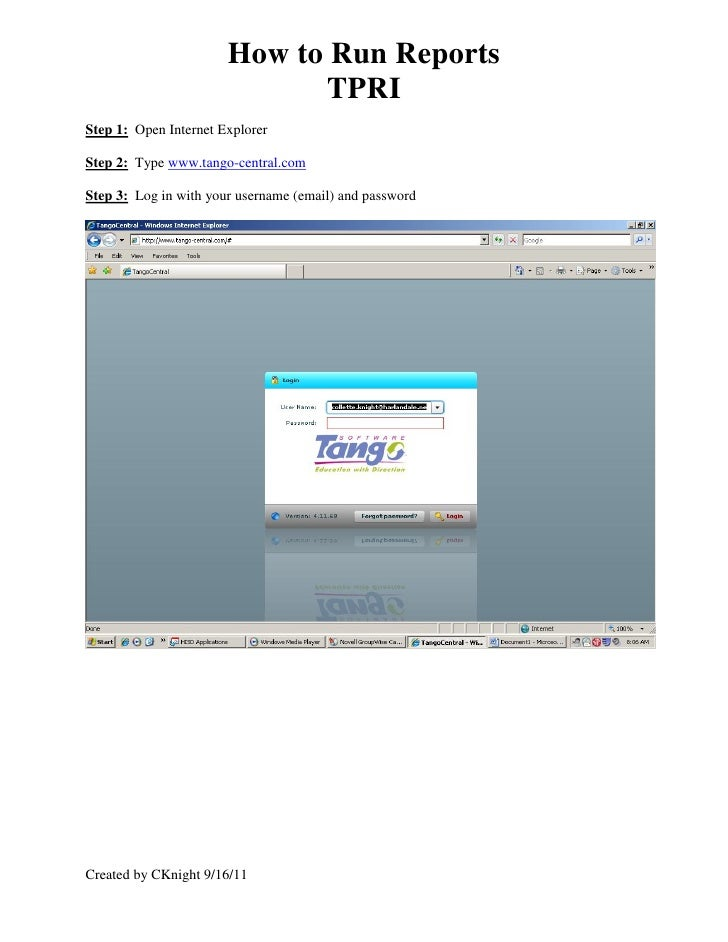 How to Run Reports                             TPRIStep 1: Open Internet ExplorerStep 2: Type www.tango-central.comStep 3:...