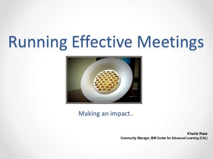 Running Effective Meetings         Making an impact..                                                                  Kha...