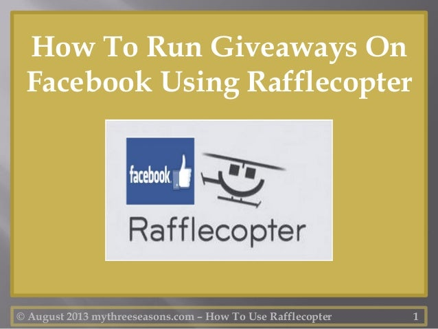 © August 2013 mythreeseasons.com – How To Use Rafflecopter 1 How To Run Giveaways On Facebook Using Rafflecopter