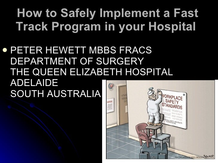 How to Safely Implement a Fast Track Program in your Hospital   <ul><li>PETER HEWETT MBBS FRACS DEPARTMENT OF SURGERY  THE...