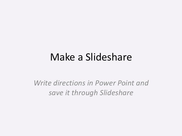 Make a SlideshareWrite directions in Power Point and    save it through Slideshare