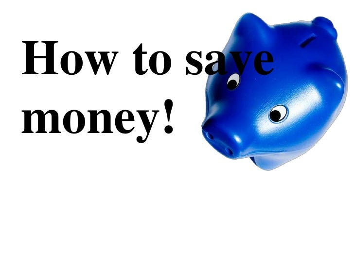 How to save money!<br />