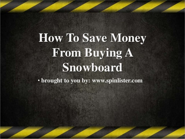 How To Save Money From Buying A Snowboard • brought to you by: www.spinlister.com