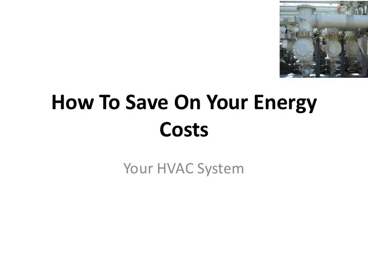 How To Save On Your Energy          Costs       Your HVAC System
