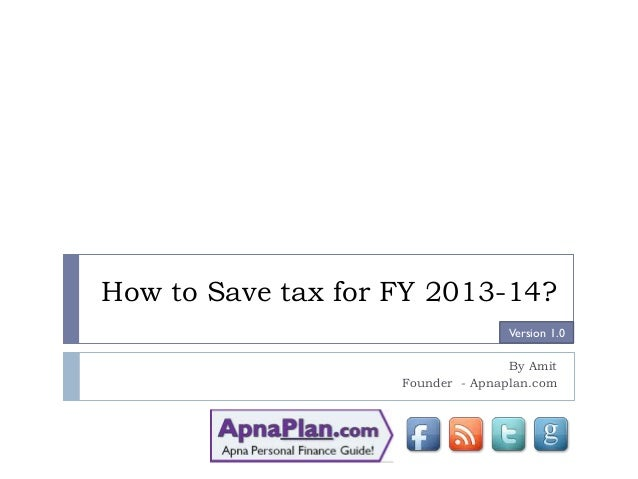 How to Save tax for FY 2013-14? By Amit Founder - Apnaplan.com Version 1.0