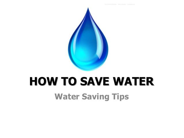 HOW TO SAVE WATER Water Saving Tips