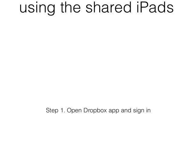 using the shared iPads   Step 1. Open Dropbox app and sign in