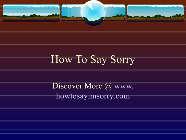 How To Say Sorry Discover More @  www. howtosayimsorry .com