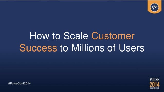 How to Scale Customer Success to Millions of Users