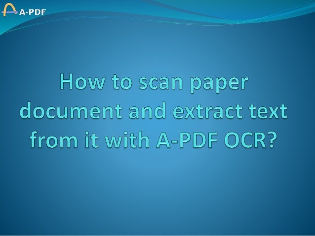 How to scan paper document and extract text from it with A-PDF OCR?