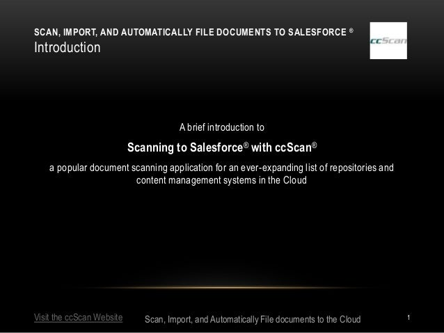 SCAN, IMPORT, AND AUTOMATICALLY FILE DOCUMENTS TO SALESFORCE ®Introduction                                       A brief i...