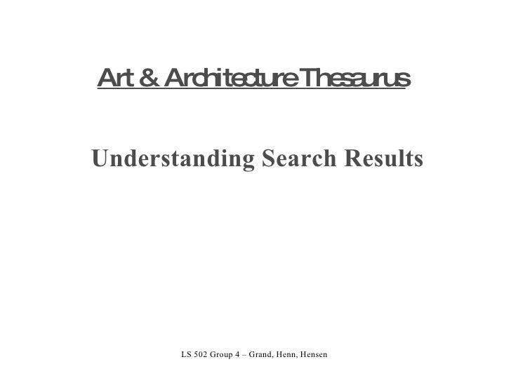 Art & Architecture Thesaurus Understanding Search Results LS 502 Group 4 – Grand, Henn, Hensen