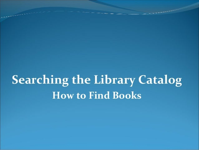 Searching the Library Catalog How to Find Books